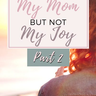 Why Did She Suffer?: How I Lost My Mom but Not My Joy, Part 2