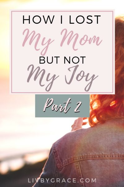 Why Did She Suffer?: How I Lost My Mom but Not My Joy, Part 2 | loss | grief | suffering | healing | redemption | joy | #losingalovedone #grief #lostmymom #joy #suffering #healing #redemption