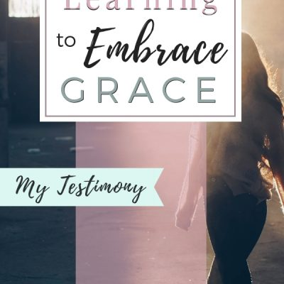Embracing Grace | My Testimony