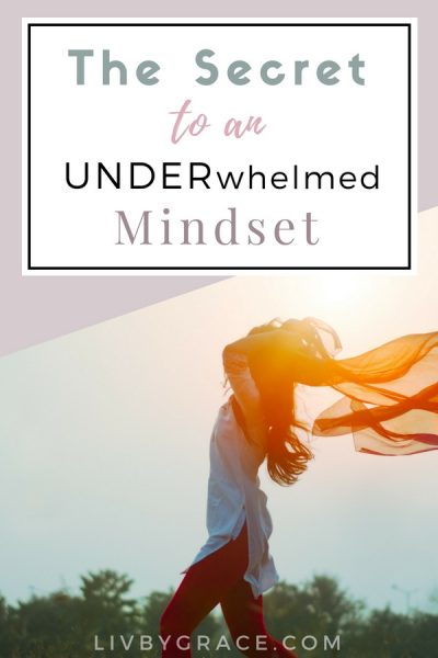 The Secret to an UNDERwhelmed Mindset