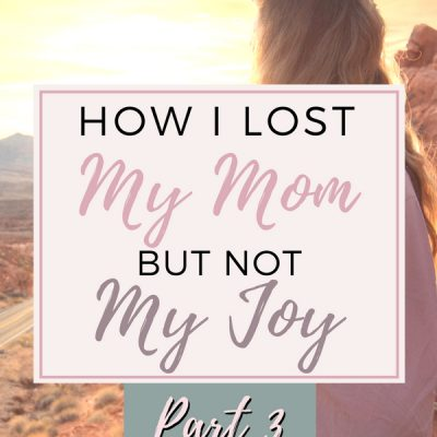 Complete Healing: How I Lost My Mom but Not My Joy, Part 3