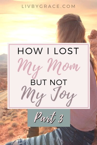 Complete Healing: How I Lost My Mom but Not My Joy, Part 3 | loss | grief | sorrow | healing | redemption | joy | #losingalovedone #grief #lostmymom #joy #completehealing #healing #redemption