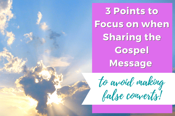 3 Points to Focus on when Sharing the Gospel Message (to avoid making false converts)
