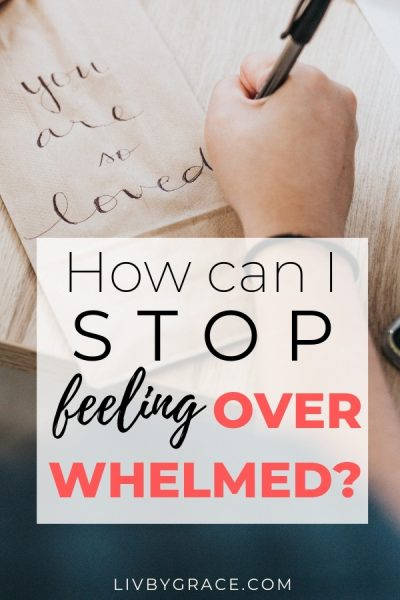 How Can I Stop Feeling Overwhelmed?