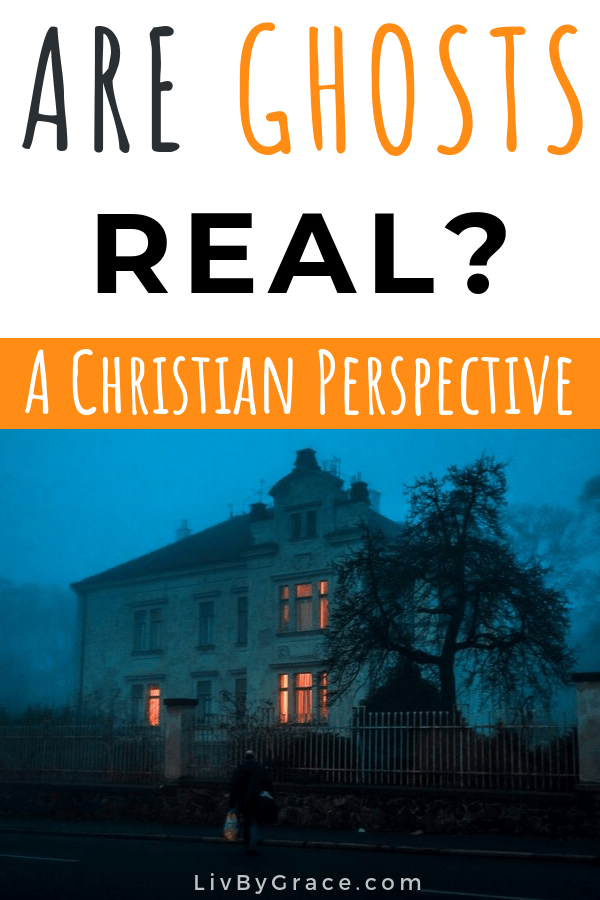 Are Ghosts Real: A Christian Perspective | ghosts | hauntings | haunted house | Halloween | Christian perspective | fall | #ghosts #areghostsreal #halloween #hauntedhouse #hauntings #christianperspective #christian