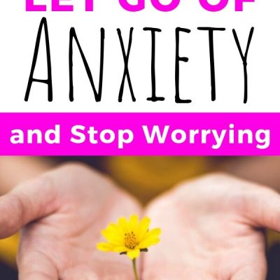 How to Let Go of Anxiety and Stop Worrying